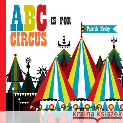 ABC Is for Circus: Hardcover Popular Edition Patrick Hruby 9781623261078