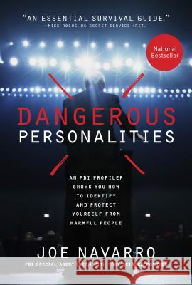 Dangerous Personalities: An FBI Profiler Shows You How to Identify and Protect Yourself from Harmful People Joe Navarro Toni Sciarra Poynter 9781623361921