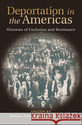 Deportation in the Americas: Histories of Exclusion and Resistance Kenyon Zimmer Cristina Salinas Rachel Ida Buff 9781623496593