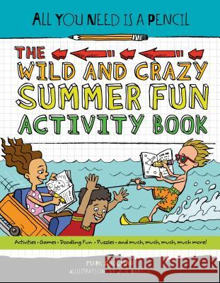 All You Need Is a Pencil: The Wild and Crazy Summer Fun Activity Book Mark Shulman 9781623540920 Charlesbridge Publishing