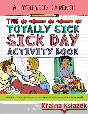All You Need Is a Pencil: The Totally Sick Sick-Day Activity Book Mark Shulman 9781623540944 Charlesbridge Publishing