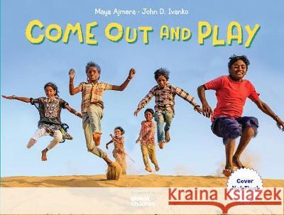 Come Out and Play: A Global Journey Maya Ajmera John D. Ivanko 9781623541743