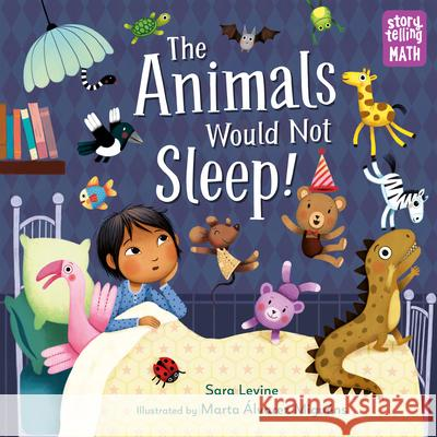 The Animals Would Not Sleep! Sara Levine Marta Alvarez Miguens 9781623541972
