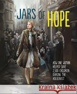 Jars of Hope: How One Woman Helped Save 2,500 Children During the Holocaust Jennifer Roy Meg Owenson 9781623704254 Capstone Young Readers