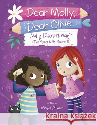 Molly Discovers Magic: Then Wants to Un-Discover It Megan Atwood Lucy Fleming 9781623706166 Capstone Young Readers