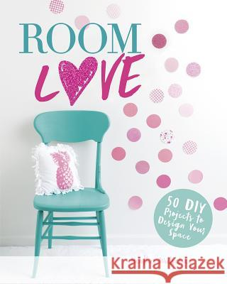 Room Love: 50 DIY Projects to Design Your Space Heather Wutschke 9781623708177