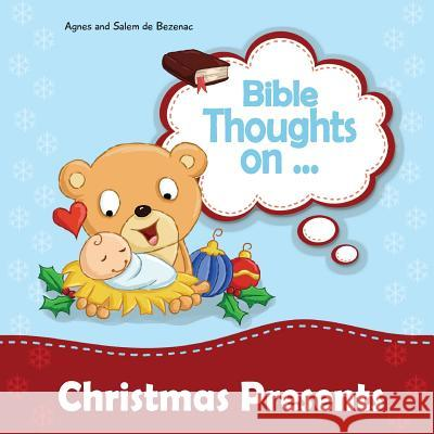 Bible Thoughts on Christmas Presents: Why Do We Give Presents? Agnes D Salem D Agnes D 9781623873967