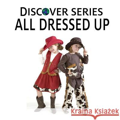 All Dressed Up: Discover Series Picture Book for Children Xist Publishing 9781623950064