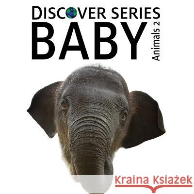 Baby Animals 2: Discover Series Picture Book for Children Xist Publishing 9781623950095