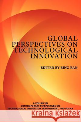 Global Perspectives on Technological Innovation Bing Ran 9781623960582