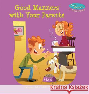 Good Manners with Your Parents Rebecca Felix 9781624020261