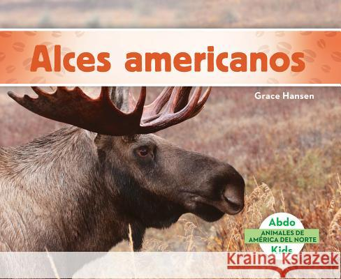 Alces Americanos (Moose) Grace Hansen 9781624026690