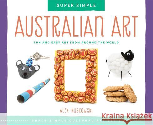 Australian Art: Fun and Easy Art from Around the World Alex Kuskowski 9781624032783