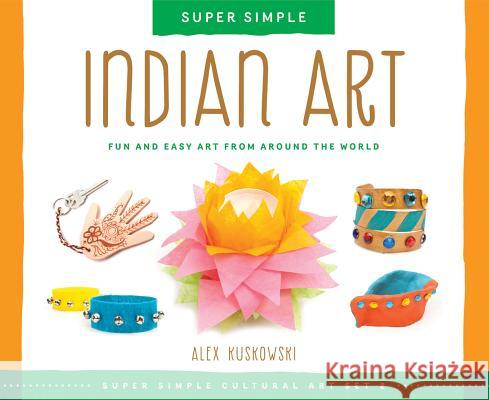 Indian Art: Fun and Easy Art from Around the World Alex Kuskowski 9781624032806