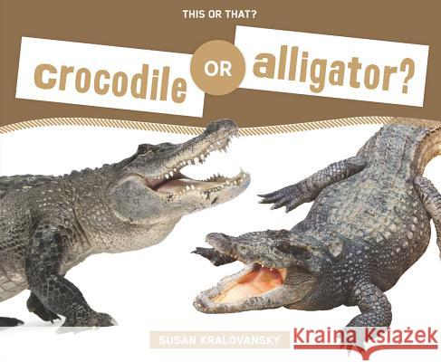 Crocodile or Alligator? Susan Holt Kralovansky 9781624032851