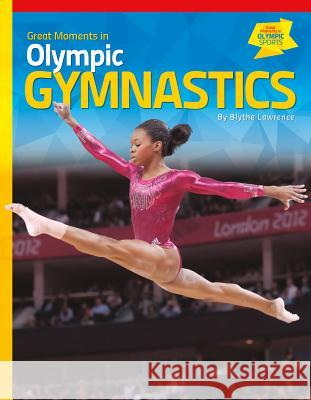 Great Moments in Olympic Gymnastics Blythe Lawrence 9781624033940