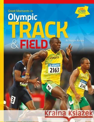 Great Moments in Olympic Track & Field Karen Rosen 9781624034008