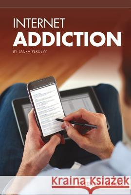 Internet Addiction Laura Perdew 9781624034213 Essential Library