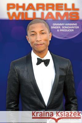 Pharrell Williams: Grammy-Winning Singer, Songwriter & Producer Alexis Burling 9781624035494 Essential Library
