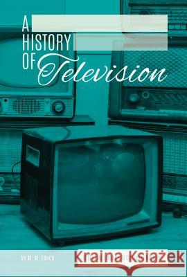 History of Television M. M. Eboch 9781624035562