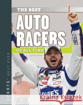 Best Auto Racers of All Time Barry Wilner 9781624036170