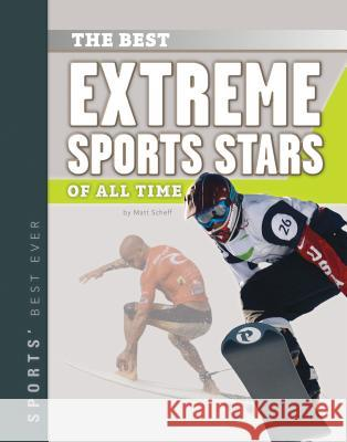 Best Extreme Sports Stars of All Time Matt Scheff 9781624036187