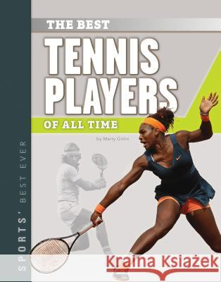 Best Tennis Players of All Time Marty Gitlin 9781624036224