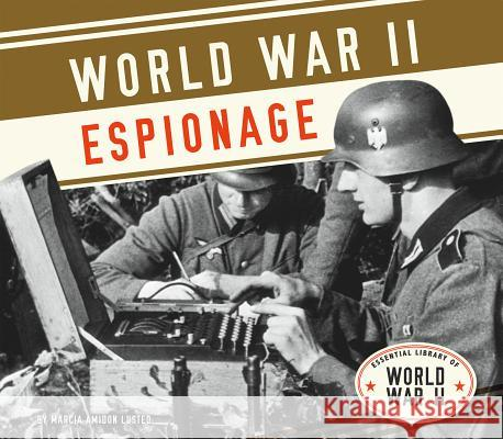 World War II Espionage Marcia Amidon Lusted 9781624037979 Essential Library
