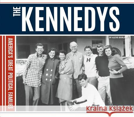 Kennedys Alexis Burling 9781624039096 Essential Library