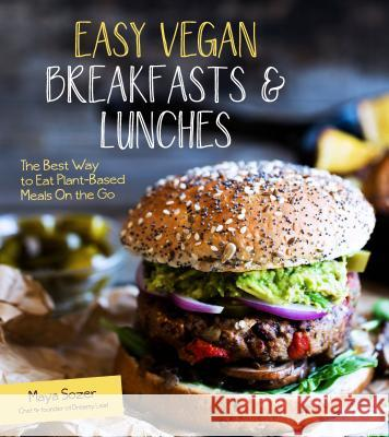 Easy Vegan Breakfasts & Lunches: The Best Way to Eat Plant-Based Meals on the Go Maya Sozer 9781624142635