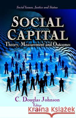 Social Capital Theory, Measurement & Outcomes  9781624178221