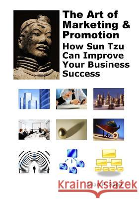 The Art of Marketing & Promotion: How Sun Tzu Can Improve Your Business Success Allan P. Sand 9781625050021 Billiard Gods Productions