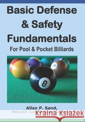 Basic Defense & Safety Fundamentals for Pool & Pocket Billiards Allan P. Sand 9781625050045 Billiard Gods Productions