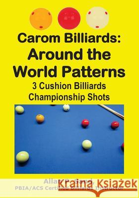 Carom Billiards: Around the World Patterns: 3-Cushion Billiards Championship Shots Allan P. Sand 9781625052223 Billiard Gods Productions