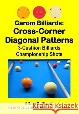 Carom Billiards: Cross-Corner Diagonal Patterns: 3-Cushion Billiards Championship Shots Allan P. Sand 9781625052247 Billiard Gods Productions
