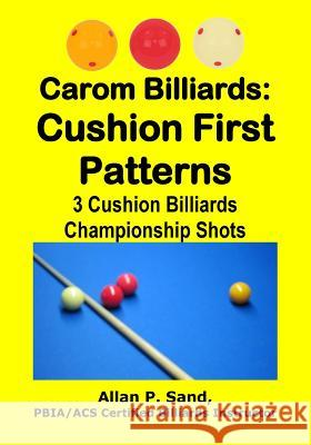 Carom Billiards: Cushion First Patterns: 3-Cushion Billiards Championship Shots Allan P. Sand 9781625052261 Billiard Gods Productions