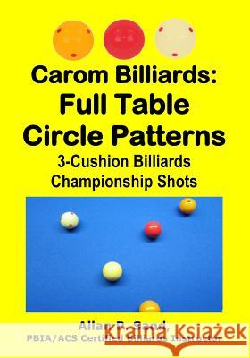 Carom Billiards: Full Table Circle Patterns: 3-Cushion Billiards Championship Shots Allan P. Sand 9781625052285 Billiard Gods Productions