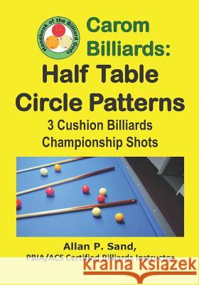 Carom Billiards: Half Table Circle Patterns: 3-Cushion Billiards Championship Shots Allan P. Sand 9781625052308 Billiard Gods Productions