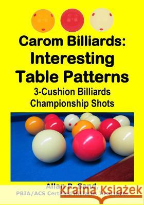 Carom Billiards: Interesting Table Patterns: 3-Cushion Billiards Championship Shots Allan P. Sand 9781625052322 Billiard Gods Productions