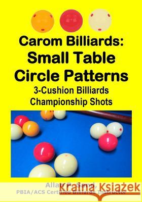 Carom Billiards: Small Table Circle Patterns: 3-Cushion Billiards Championship Shots Allan P. Sand 9781625052360 Billiard Gods Productions