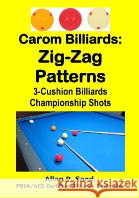 Carom Billiards: Zig-Zag Patterns: 3-Cushion Billiards Championship Shots Allan P. Sand 9781625052384 Billiard Gods Productions