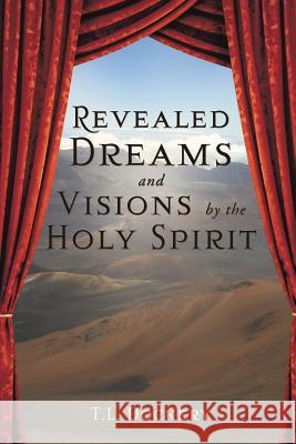 Revealed Dreams and Visions by the Holy Spirit Pastor T. L. Dockery 9781625090829