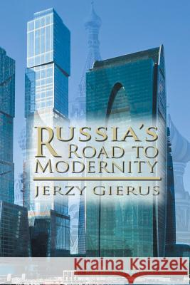 Russia's Road to Modernity Jerzy Gierus 9781625163134
