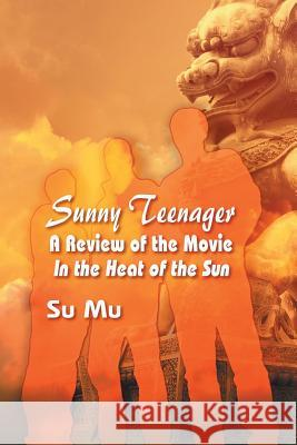 Sunny Teenager: A Review of the Movie in the Heat of the Sun Su Mu 9781625165084