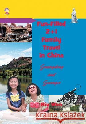 Fun-Filled 2+1 Family Travel in China: Guangdong and Guangxi Niu Wen 9781625166968
