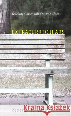 Extracurriculars: Teaching Christianity Outside Class Robert H. Gundry 9781625645777 Wipf & Stock Publishers