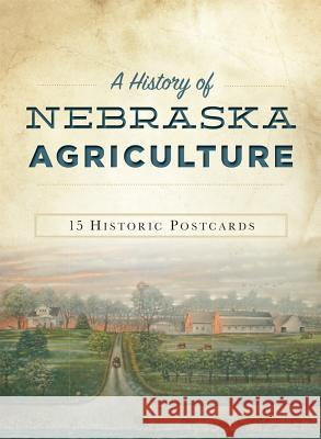 A History of Nebraska Agriculture: A Life Worth Living Jody L. Lamp Dobson 9781625859075