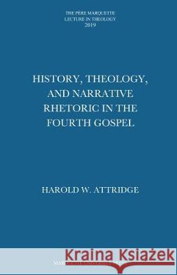 History, Theology, and Narrative Rhetoric in the Fourth Gospel Harold W. Attridge   9781626005105