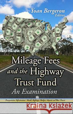 Mileage Fees and the Highway Trust Fund An Examination  9781626188297