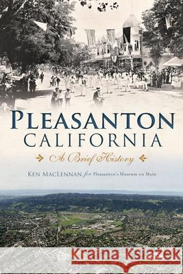Pleasanton, California: A Brief History Museum on Main                           Ken MacLennan 9781626193536 History Press